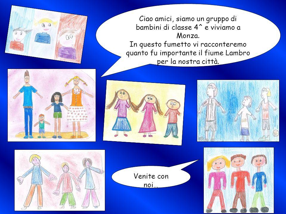 Ciao amici, siamo un gruppo di bambini di classe 4^ e viviamo a Monza. In questo fumetto vi racconteremo quanto fu importante il fiume Lambro per la n