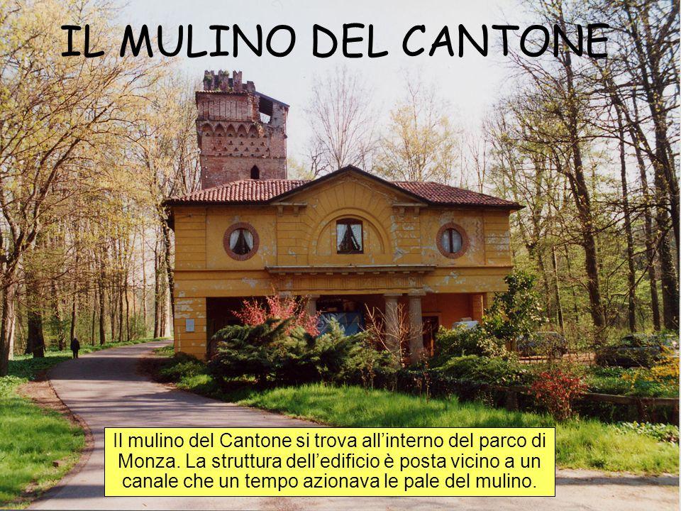 IL MULINO DEL CANTONE Il mulino del Cantone si trova all'interno del parco di Monza. La struttura dell'edificio è posta vicino a un canale che un temp