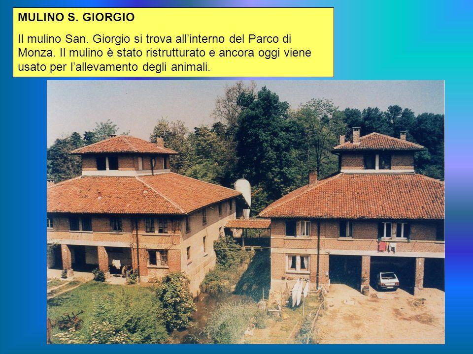MULINO S. GIORGIO Il mulino San. Giorgio si trova all'interno del Parco di Monza. Il mulino è stato ristrutturato e ancora oggi viene usato per l'alle