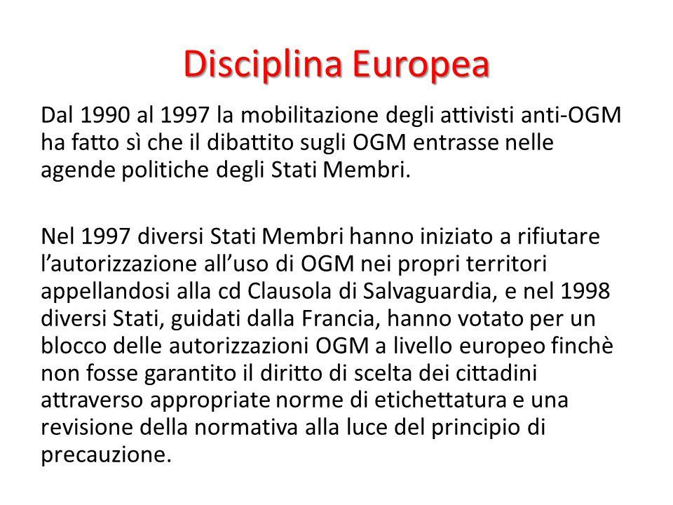 Disciplina Europea Dal 1990 al 1997 la mobilitazione degli attivisti anti-OGM ha fatto sì che il dibattito sugli OGM entrasse nelle agende politiche d