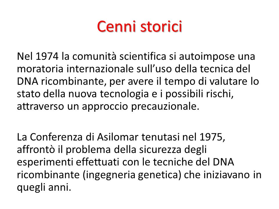 Cenni storici La Conferenza di Asilomar del 1975, promossa dagli scienziati stessi, fu un esempio di autoregolazione da parte della comunità scientifica tenutasi in California.
