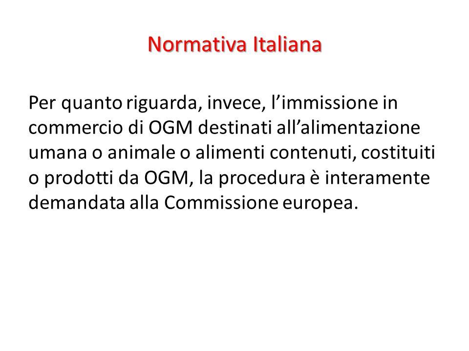 Normativa Italiana Per quanto riguarda, invece, l'immissione in commercio di OGM destinati all'alimentazione umana o animale o alimenti contenuti, cos