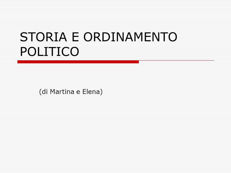 STORIA E ORDINAMENTO POLITICO (di Martina e Elena)