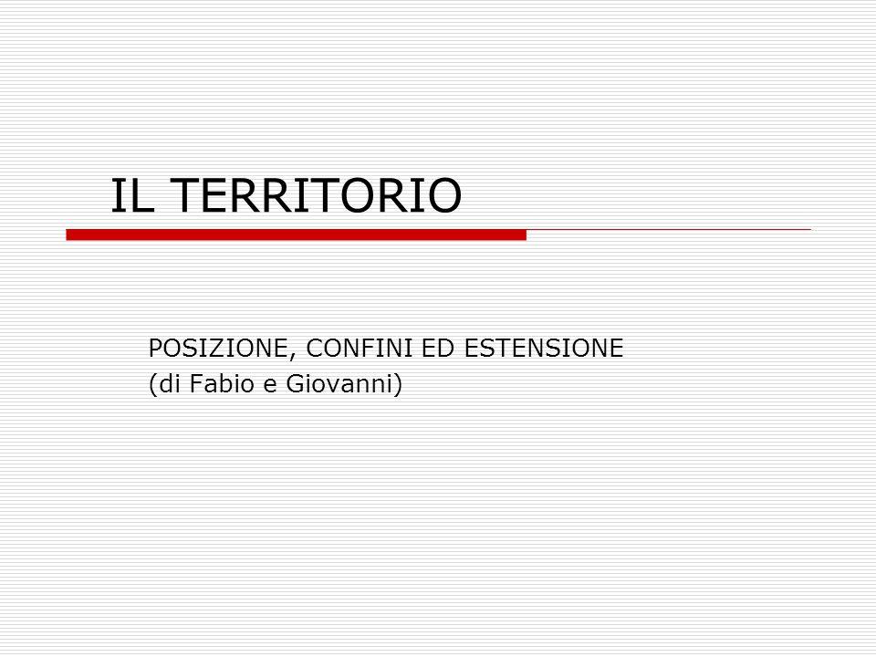 IL TERRITORIO POSIZIONE, CONFINI ED ESTENSIONE (di Fabio e Giovanni)