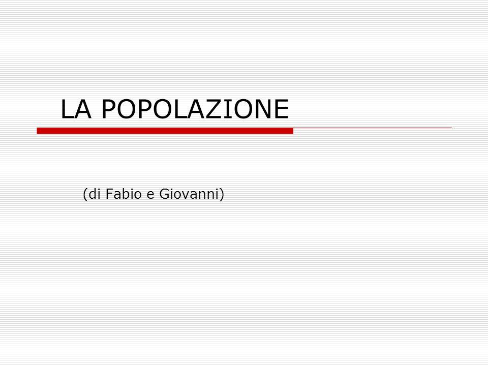 LA POPOLAZIONE (di Fabio e Giovanni)