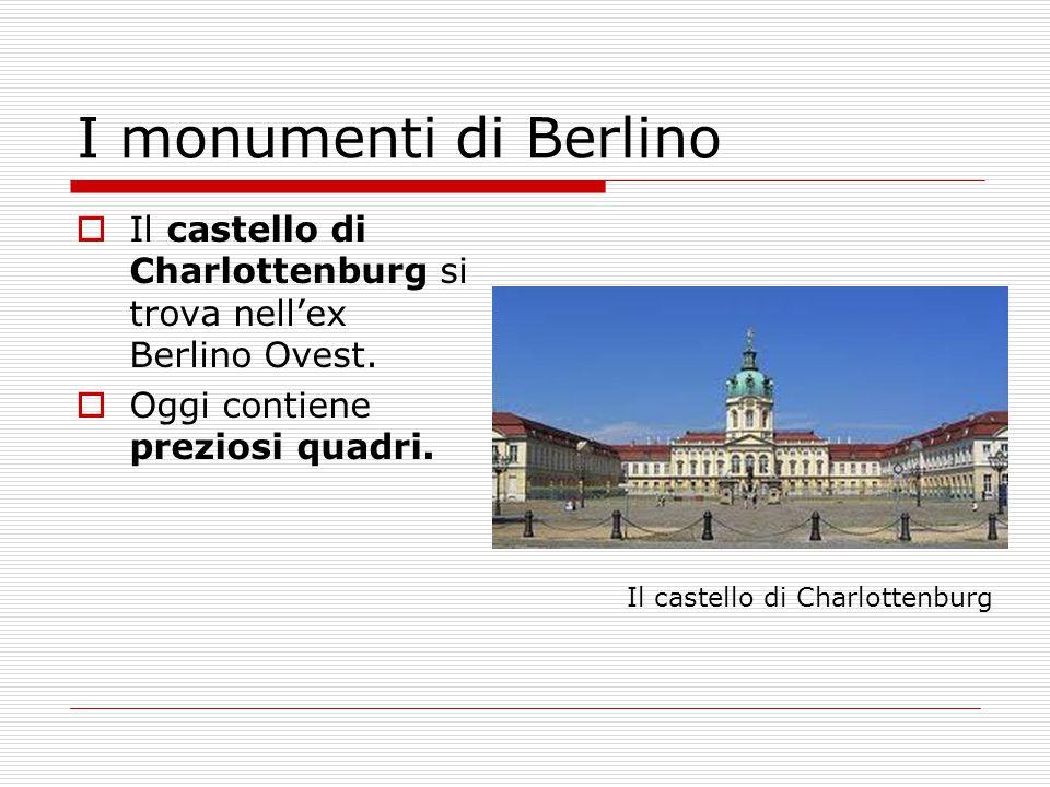 I monumenti di Berlino  Il castello di Charlottenburg si trova nell'ex Berlino Ovest.  Oggi contiene preziosi quadri. Il castello di Charlottenburg