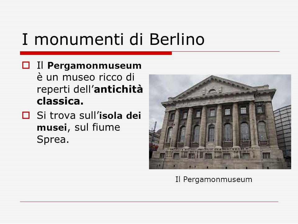 I monumenti di Berlino  Il Pergamonmuseum è un museo ricco di reperti dell'antichità classica.  Si trova sull' isola dei musei, sul fiume Sprea. Il