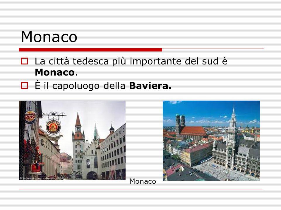 Monaco  La città tedesca più importante del sud è Monaco.  È il capoluogo della Baviera. Monaco