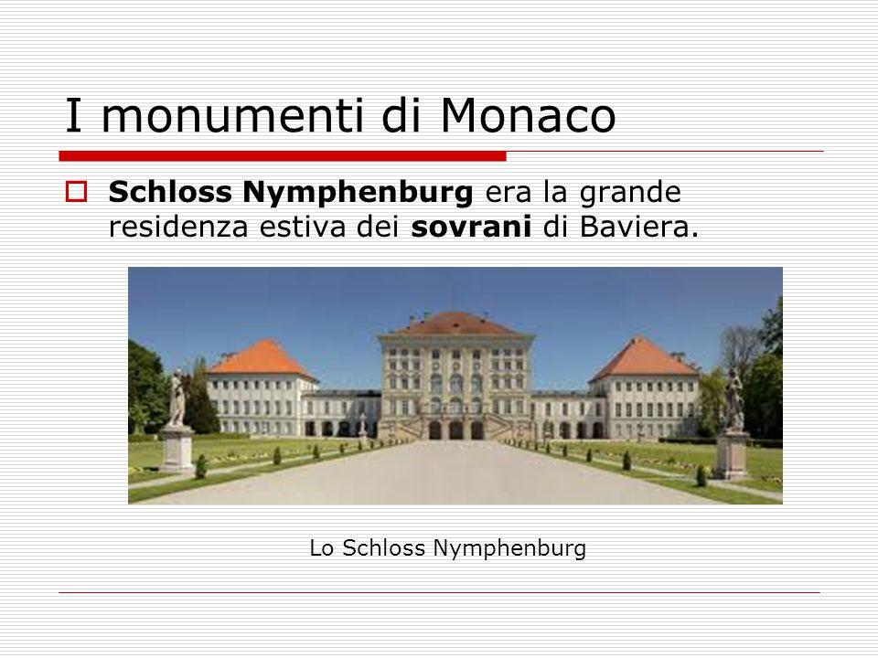 I monumenti di Monaco  Schloss Nymphenburg era la grande residenza estiva dei sovrani di Baviera. Lo Schloss Nymphenburg