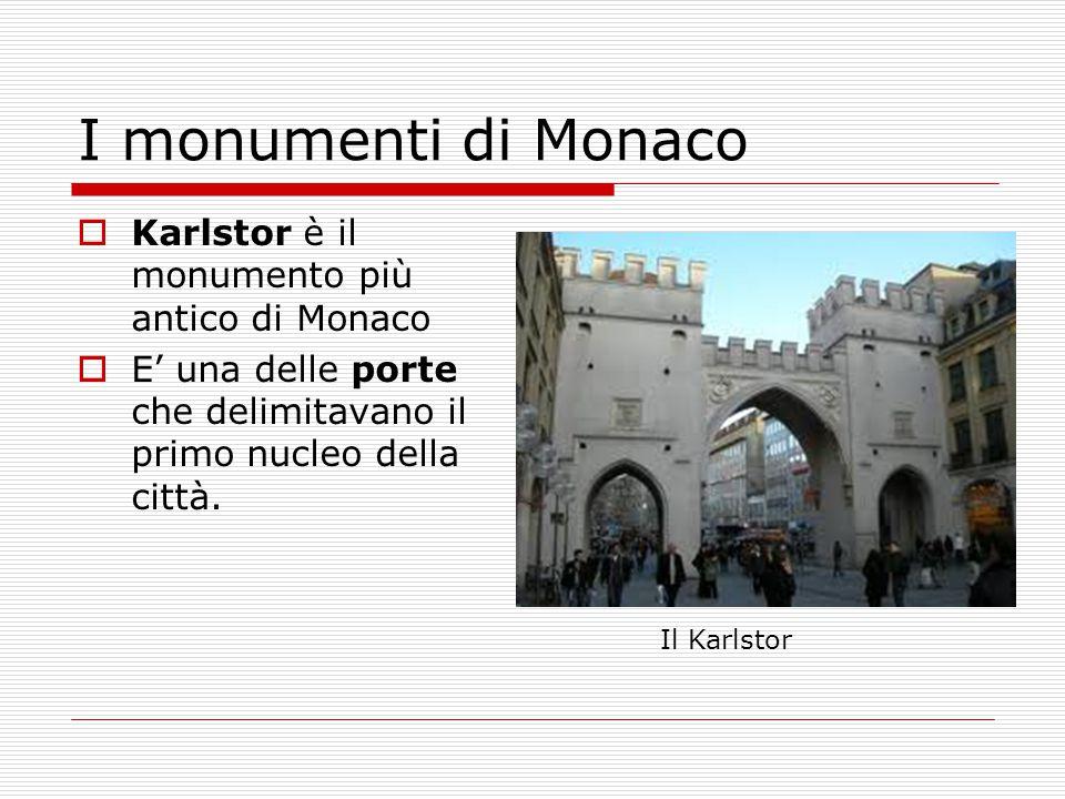 I monumenti di Monaco  Karlstor è il monumento più antico di Monaco  E' una delle porte che delimitavano il primo nucleo della città. Il Karlstor