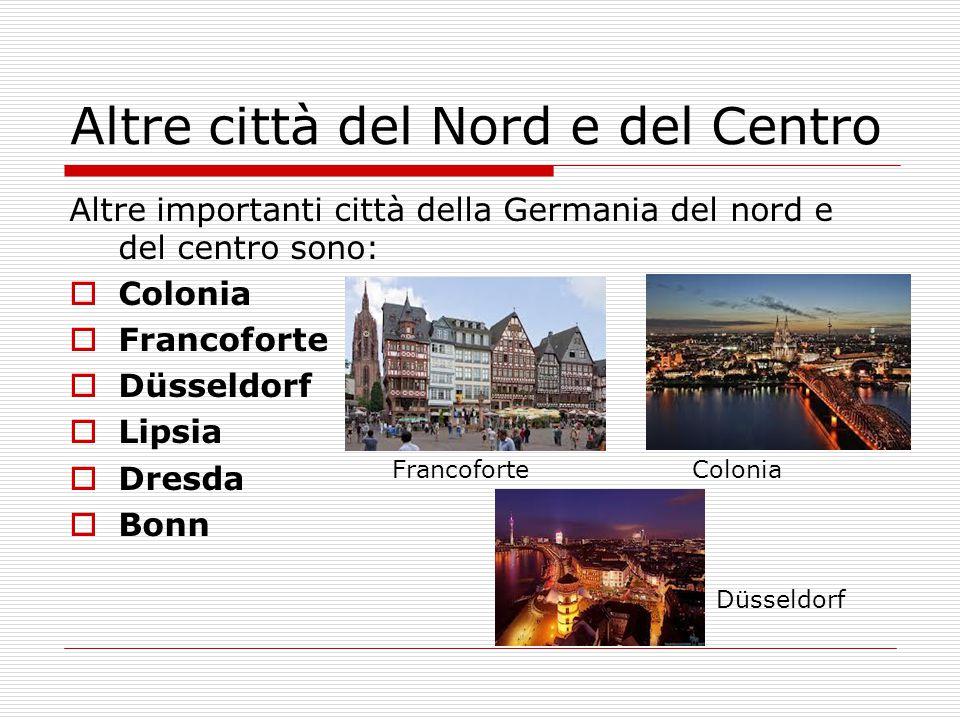 Altre città del Nord e del Centro Altre importanti città della Germania del nord e del centro sono:  Colonia  Francoforte  Düsseldorf  Lipsia  Dr