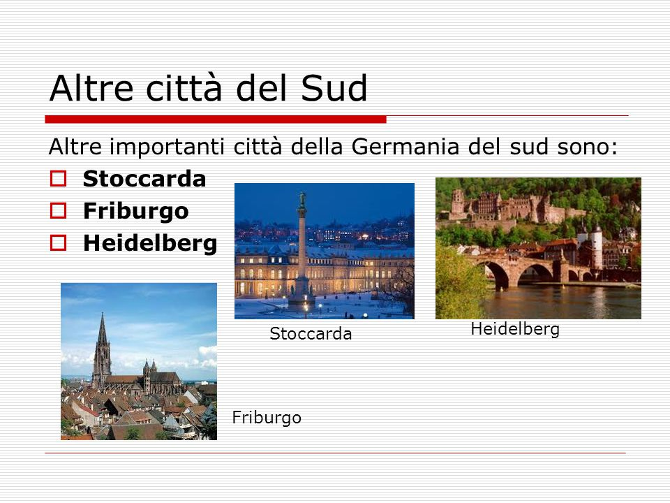 Altre importanti città della Germania del sud sono:  Stoccarda  Friburgo  Heidelberg Friburgo Stoccarda Heidelberg Altre città del Sud