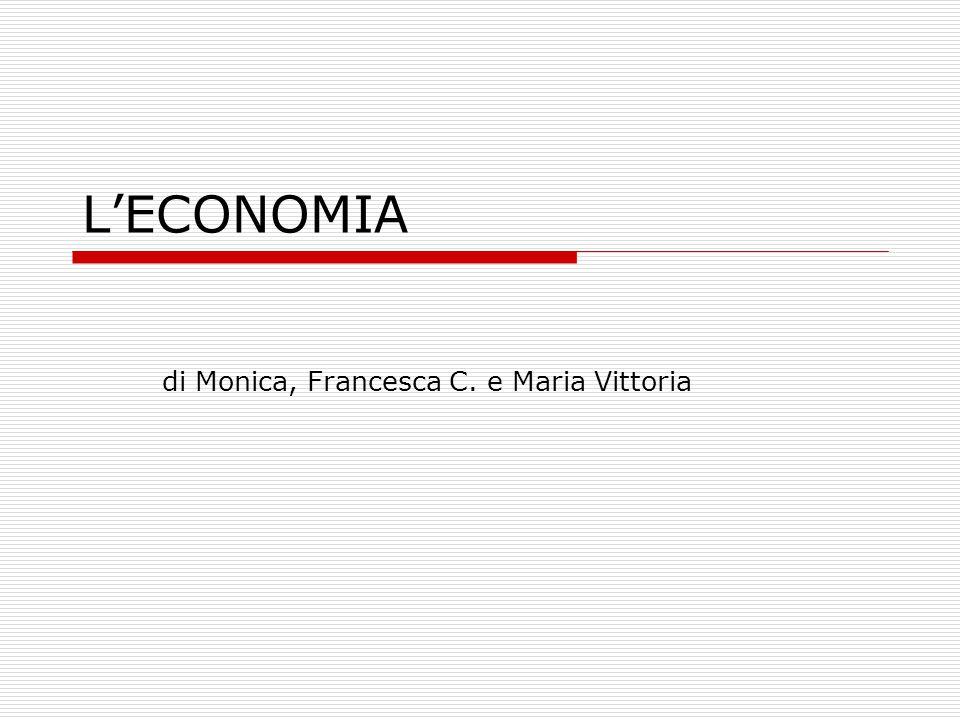 L'ECONOMIA di Monica, Francesca C. e Maria Vittoria