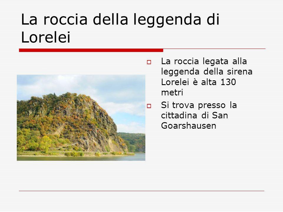  La roccia legata alla leggenda della sirena Lorelei è alta 130 metri  Si trova presso la cittadina di San Goarshausen La roccia della leggenda di L