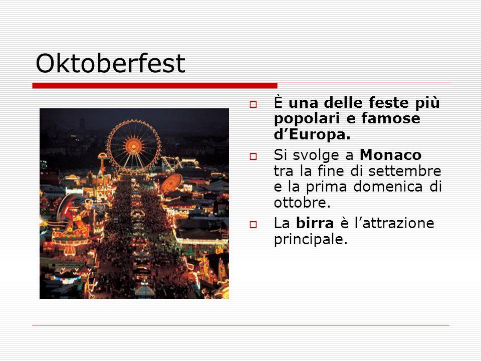  È una delle feste più popolari e famose d'Europa.  Si svolge a Monaco tra la fine di settembre e la prima domenica di ottobre.  La birra è l'attra