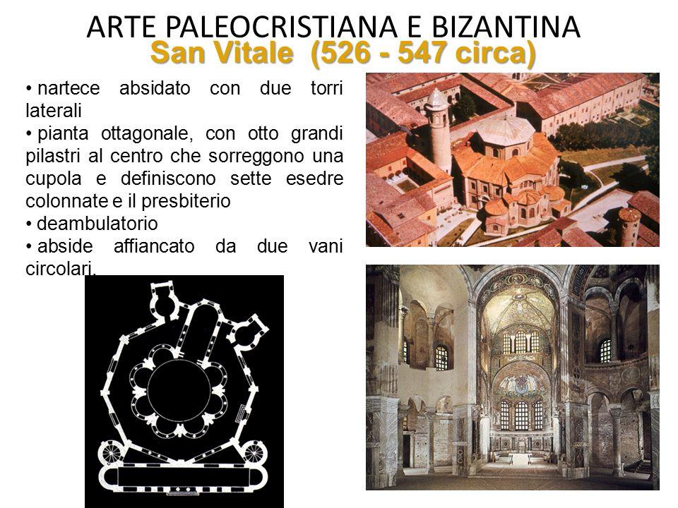 ARTE PALEOCRISTIANA E BIZANTINA San Vitale (526 - 547 circa) nartece absidato con due torri laterali pianta ottagonale, con otto grandi pilastri al ce
