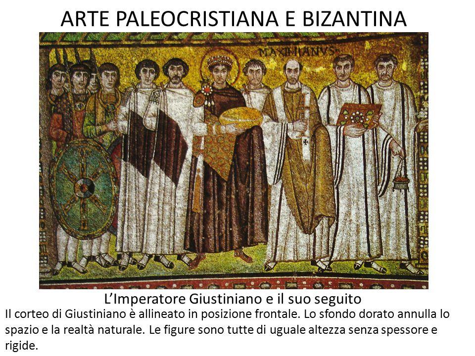 ARTE PALEOCRISTIANA E BIZANTINA L'Imperatore Giustiniano e il suo seguito Il corteo di Giustiniano è allineato in posizione frontale. Lo sfondo dorato