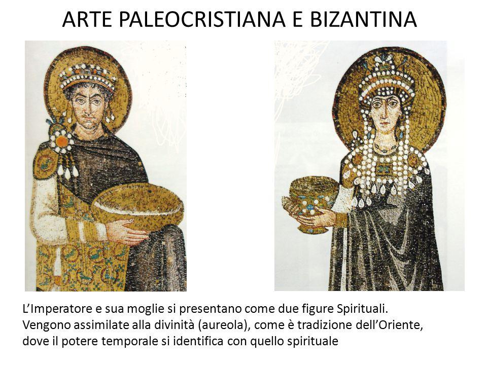 ARTE PALEOCRISTIANA E BIZANTINA L'Imperatore e sua moglie si presentano come due figure Spirituali. Vengono assimilate alla divinità (aureola), come è