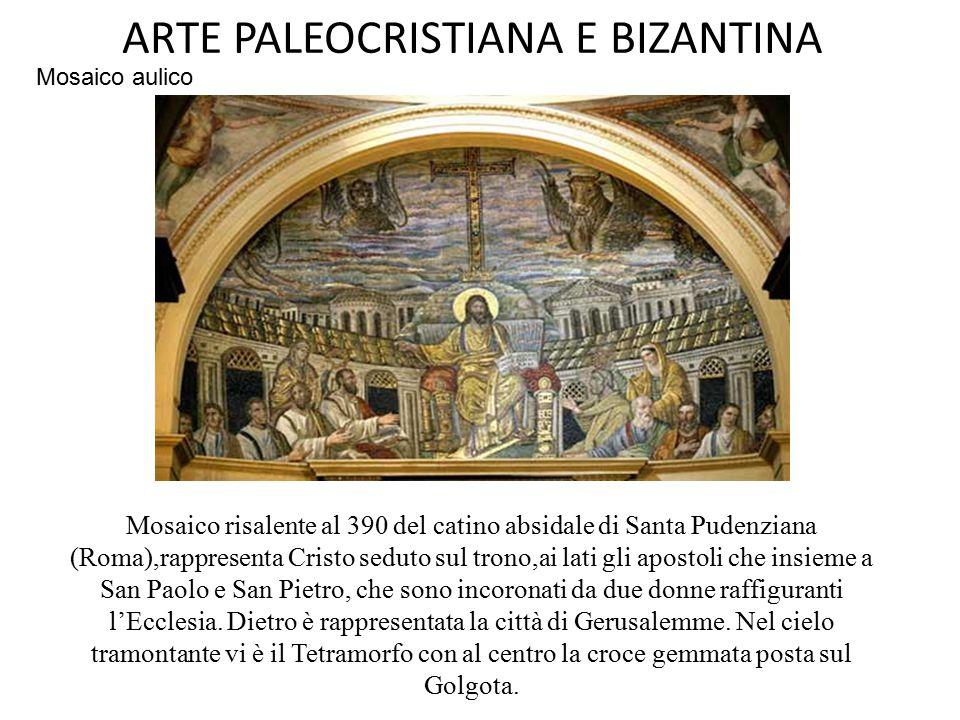 ARTE PALEOCRISTIANA E BIZANTINA Mosaico risalente al 390 del catino absidale di Santa Pudenziana (Roma),rappresenta Cristo seduto sul trono,ai lati gl
