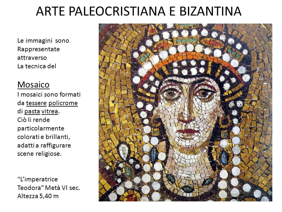 ARTE PALEOCRISTIANA E BIZANTINA Le immagini sono Rappresentate attraverso La tecnica del Mosaico I mosaici sono formati da tessere policrome di pasta