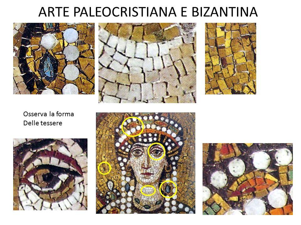 ARTE PALEOCRISTIANA E BIZANTINA Osserva la forma Delle tessere