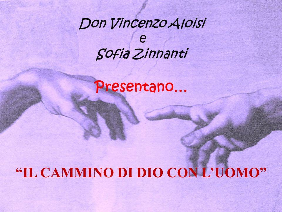 """Don Vincenzo Aloisi e Sofia Zinnanti Presentano … """"IL CAMMINO DI DIO CON L'UOMO"""""""