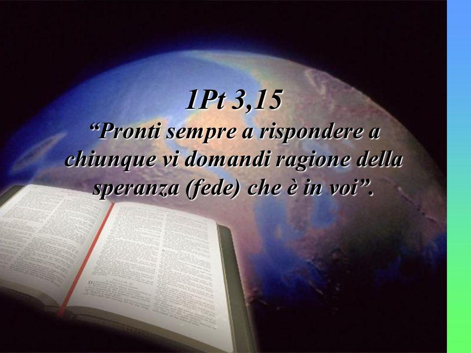 """1Pt 3,15 """"Pronti sempre a rispondere a chiunque vi domandi ragione della speranza (fede) che è in voi""""."""
