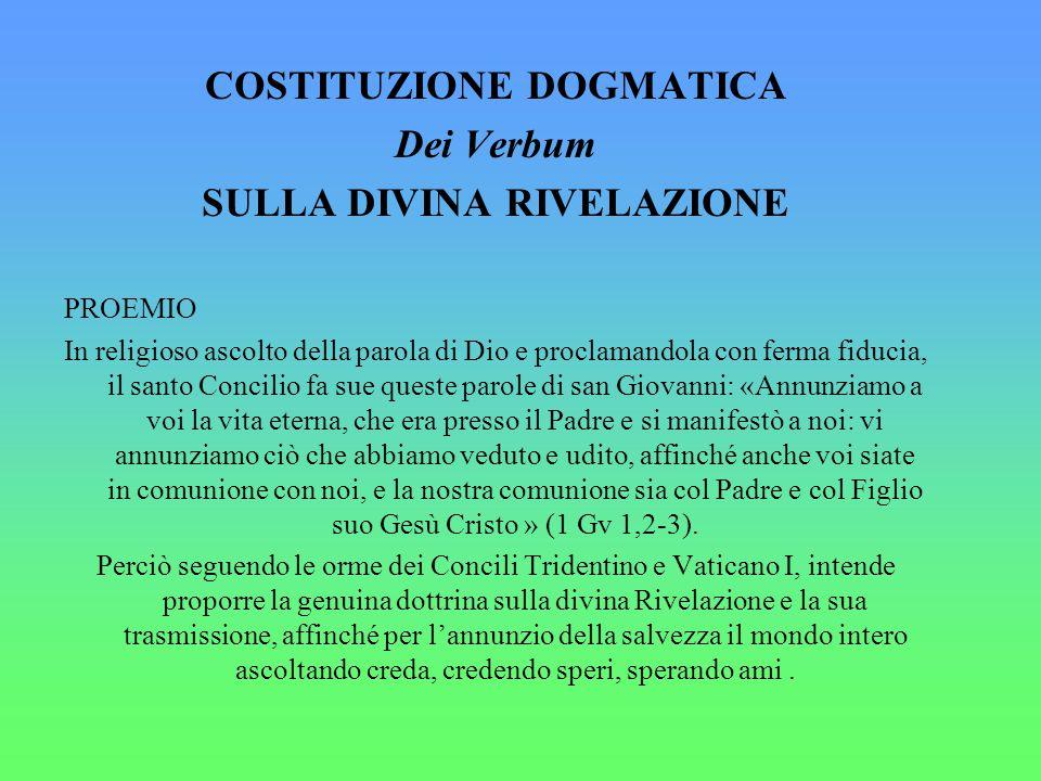 COSTITUZIONE DOGMATICA Dei Verbum SULLA DIVINA RIVELAZIONE PROEMIO In religioso ascolto della parola di Dio e proclamandola con ferma fiducia, il sant