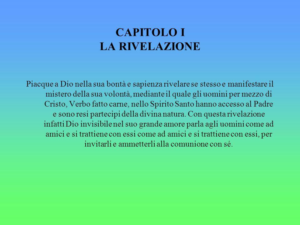 CAPITOLO I LA RIVELAZIONE Piacque a Dio nella sua bontà e sapienza rivelare se stesso e manifestare il mistero della sua volontà, mediante il quale gl