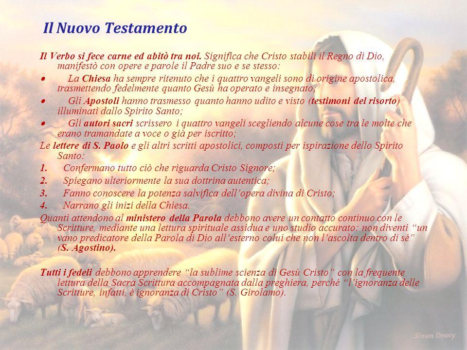 Il Nuovo Testamento Il Verbo si fece carne ed abitò tra noi. Significa che Cristo stabilì il Regno di Dio, manifestò con opere e parole il Padre suo e
