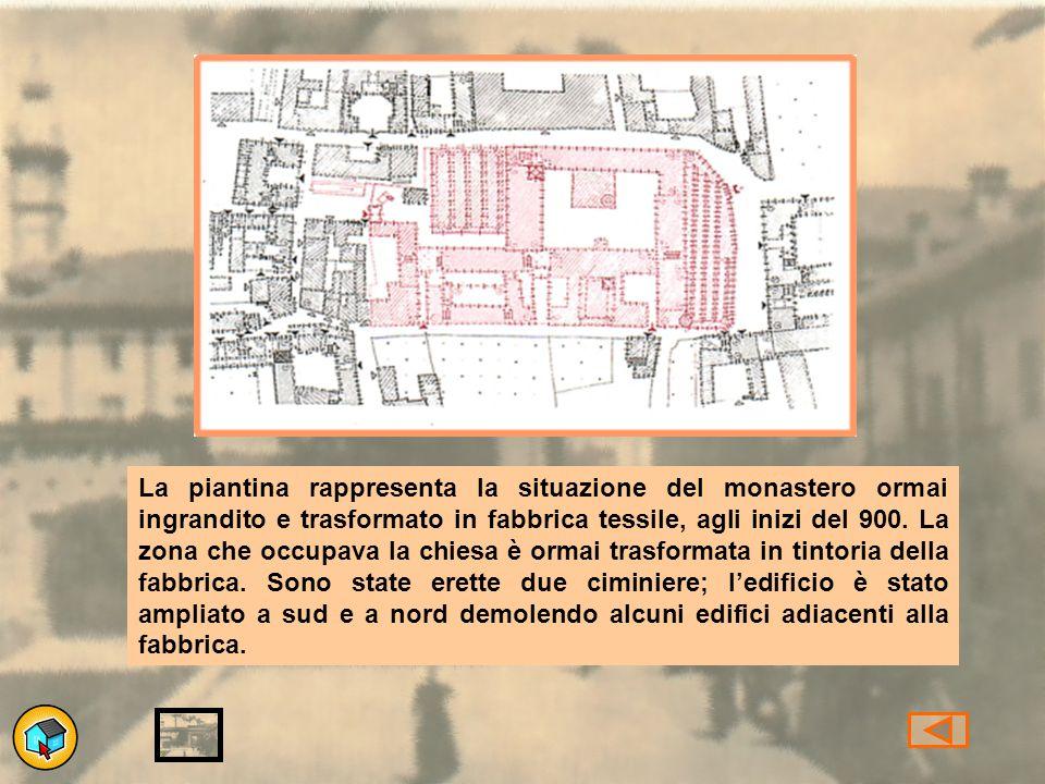 La piantina rappresenta la situazione del monastero ormai ingrandito e trasformato in fabbrica tessile, agli inizi del 900.