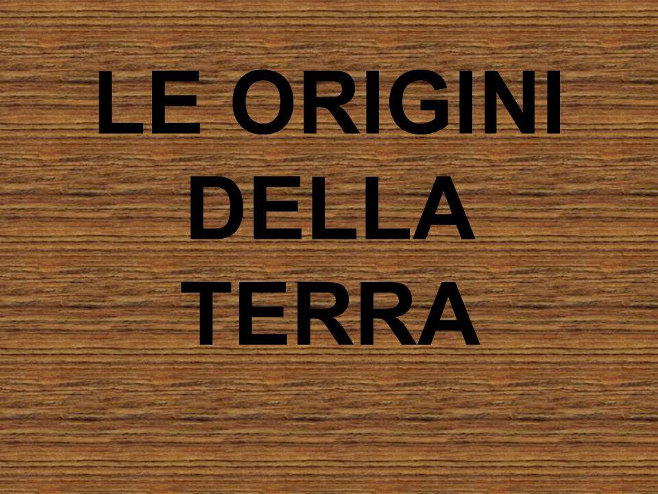 LE ORIGINI DELLA TERRA
