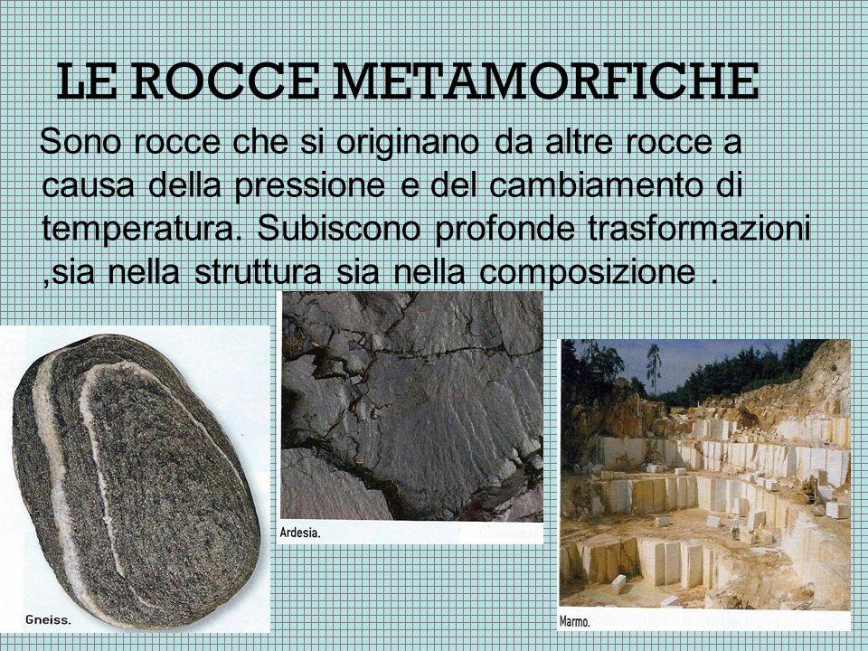 LE ROCCE METAMORFICHE Sono rocce che si originano da altre rocce a causa della pressione e del cambiamento di temperatura. Subiscono profonde trasform