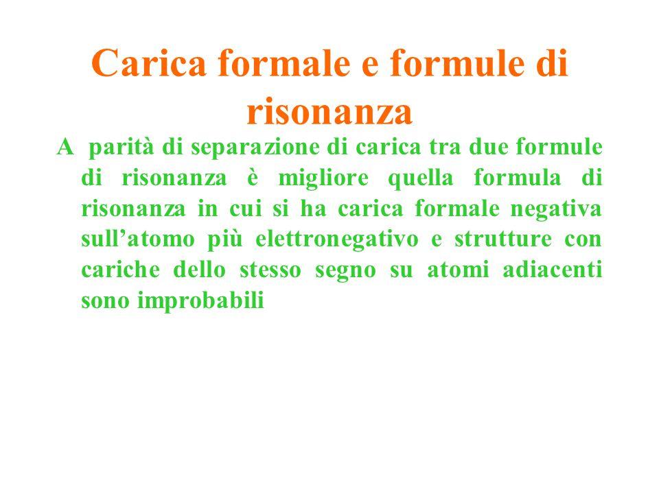 Carica formale e formule di risonanza A parità di separazione di carica tra due formule di risonanza è migliore quella formula di risonanza in cui si