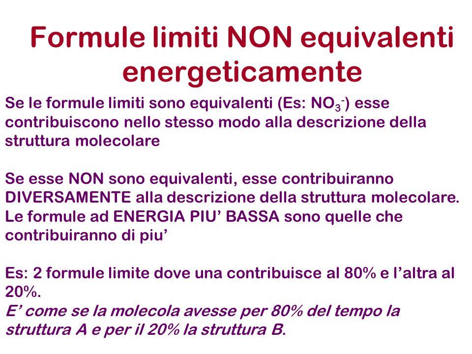 Formule limiti NON equivalenti energeticamente Se le formule limiti sono equivalenti (Es: NO 3 - ) esse contribuiscono nello stesso modo alla descrizi