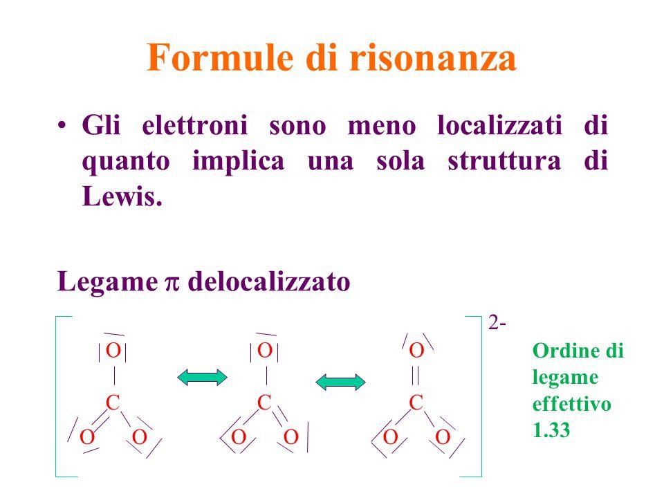 Formule di risonanza Gli elettroni sono meno localizzati di quanto implica una sola struttura di Lewis. Legame  delocalizzato Ordine di legame effett