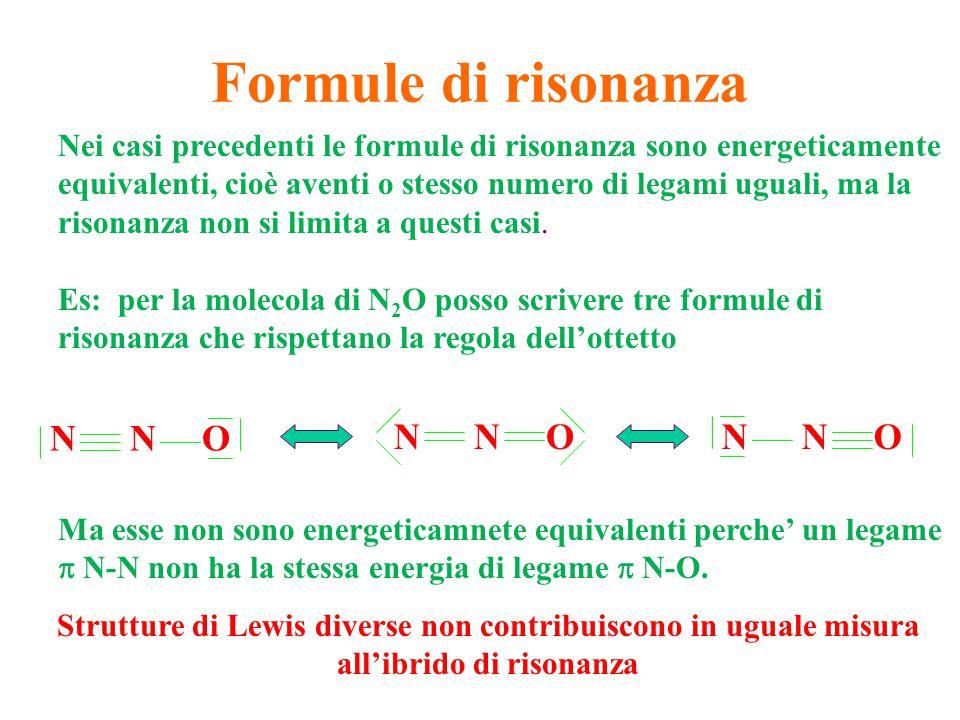Formule di risonanza Nei casi precedenti le formule di risonanza sono energeticamente equivalenti, cioè aventi o stesso numero di legami uguali, ma la