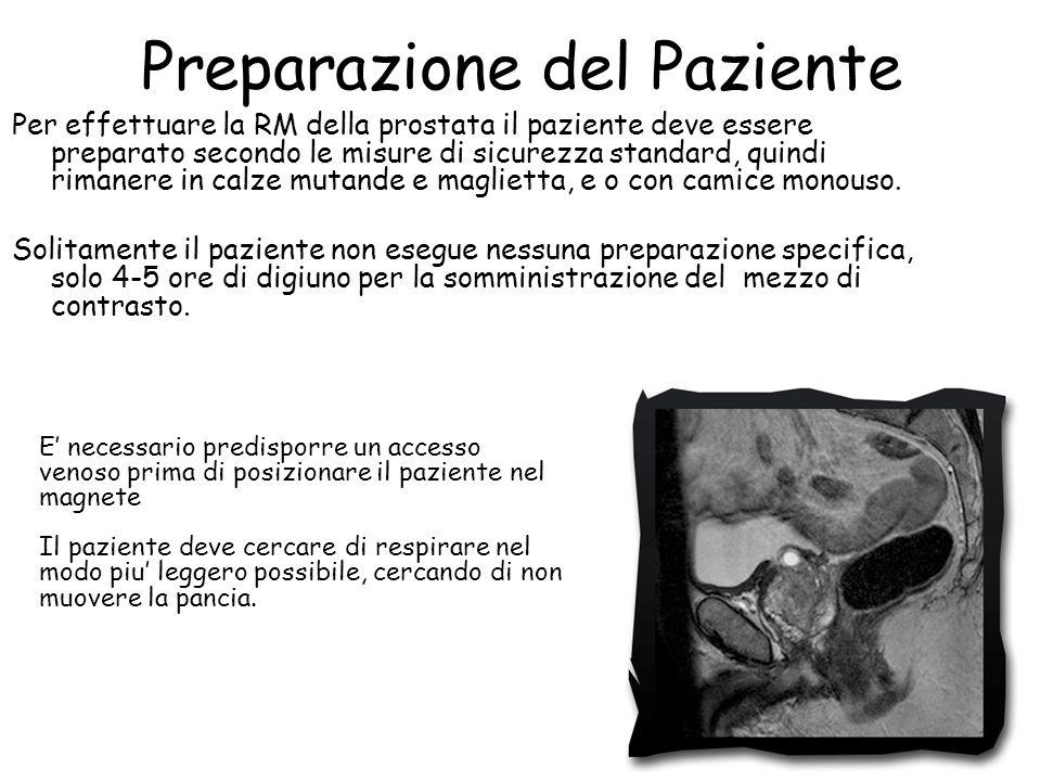 Preparazione del Paziente Per effettuare la RM della prostata il paziente deve essere preparato secondo le misure di sicurezza standard, quindi rimanere in calze mutande e maglietta, e o con camice monouso.