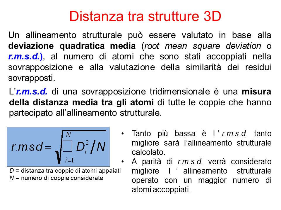 Un allineamento strutturale può essere valutato in base alla deviazione quadratica media (root mean square deviation o r.m.s.d.), al numero di atomi che sono stati accoppiati nella sovrapposizione e alla valutazione della similarità dei residui sovrapposti.