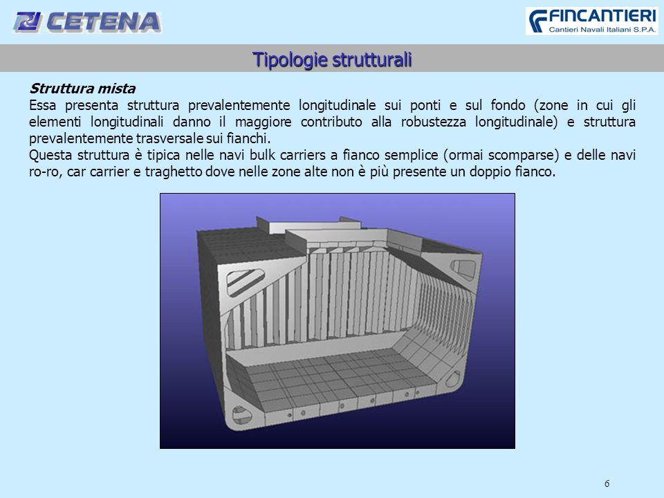 6 Tipologie strutturali Struttura mista Essa presenta struttura prevalentemente longitudinale sui ponti e sul fondo (zone in cui gli elementi longitud