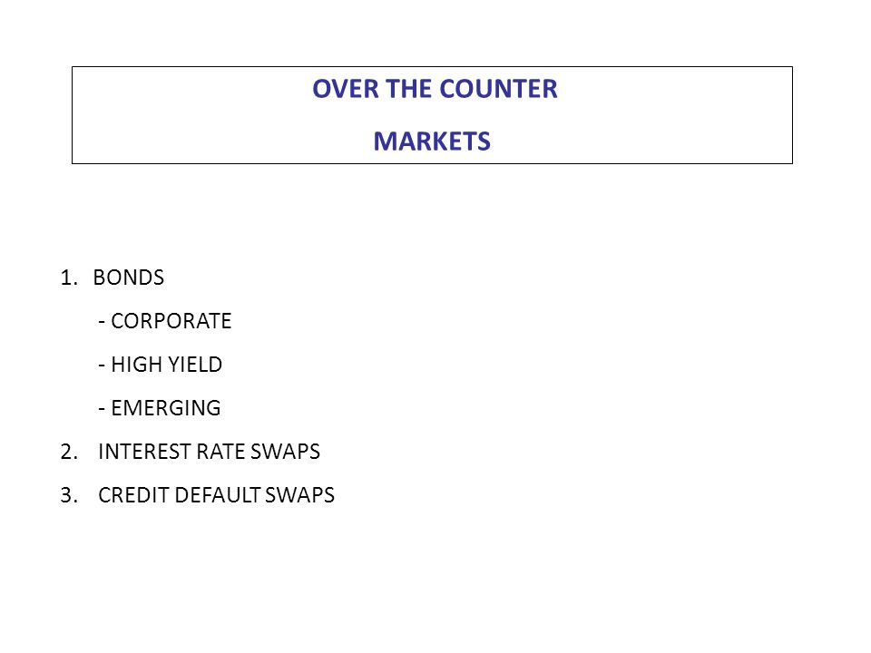 OVER THE COUNTER MARKETS 1.BONDS - CORPORATE - HIGH YIELD - EMERGING 2.