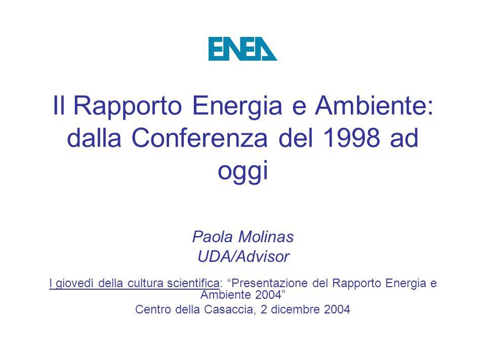 """Il Rapporto Energia e Ambiente: dalla Conferenza del 1998 ad oggi Paola Molinas UDA/Advisor I giovedì della cultura scientifica: """"Presentazione del Ra"""