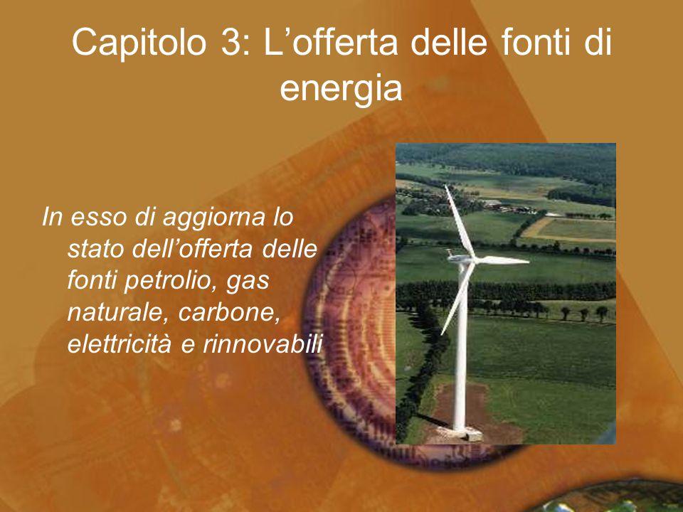 Capitolo 3: L'offerta delle fonti di energia In esso di aggiorna lo stato dell'offerta delle fonti petrolio, gas naturale, carbone, elettricità e rinn