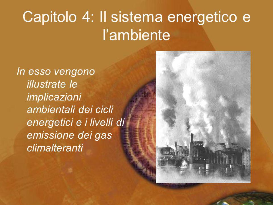 Capitolo 4: Il sistema energetico e l'ambiente In esso vengono illustrate le implicazioni ambientali dei cicli energetici e i livelli di emissione dei