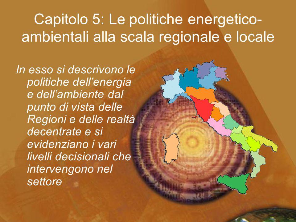Capitolo 5: Le politiche energetico- ambientali alla scala regionale e locale In esso si descrivono le politiche dell'energia e dell'ambiente dal punt
