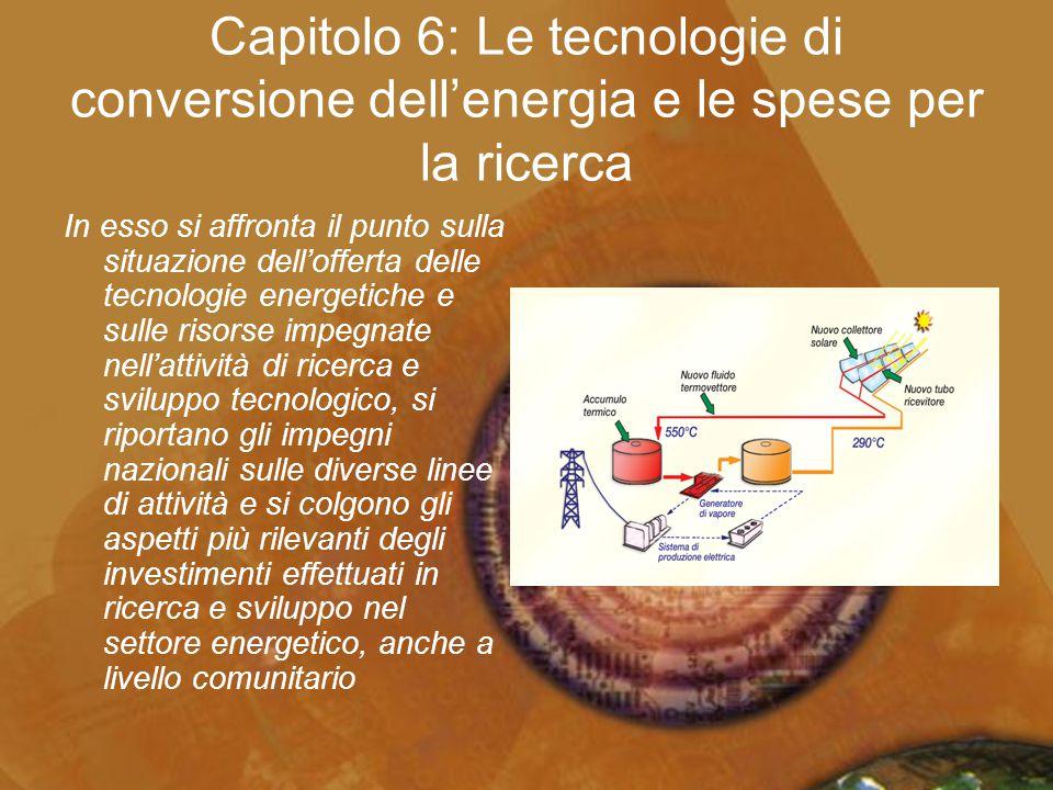 Capitolo 6: Le tecnologie di conversione dell'energia e le spese per la ricerca In esso si affronta il punto sulla situazione dell'offerta delle tecno