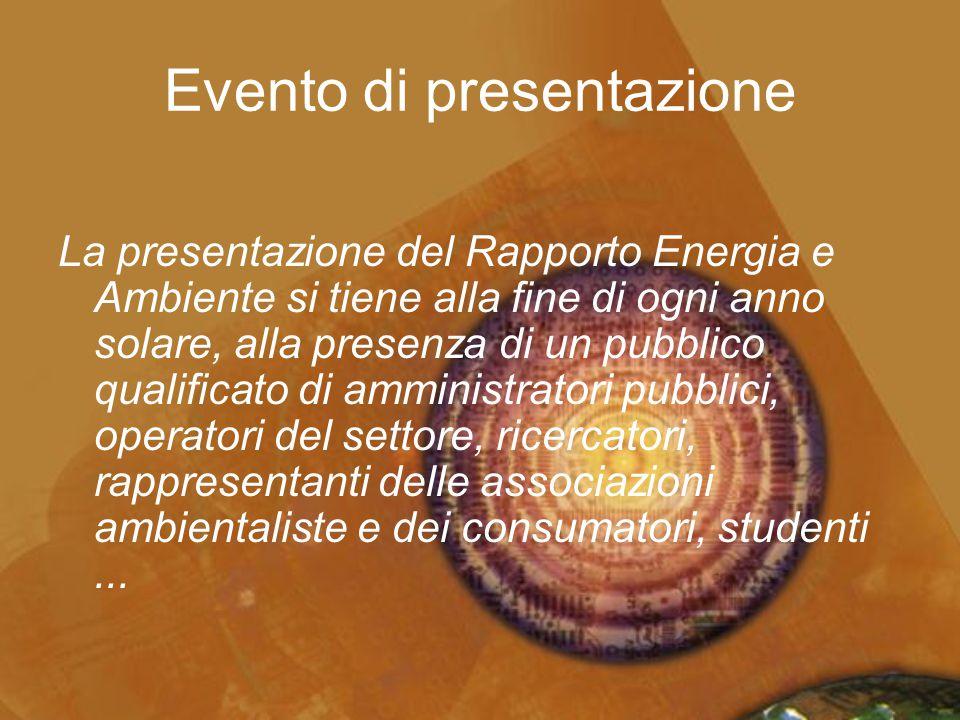 Evento di presentazione La presentazione del Rapporto Energia e Ambiente si tiene alla fine di ogni anno solare, alla presenza di un pubblico qualific