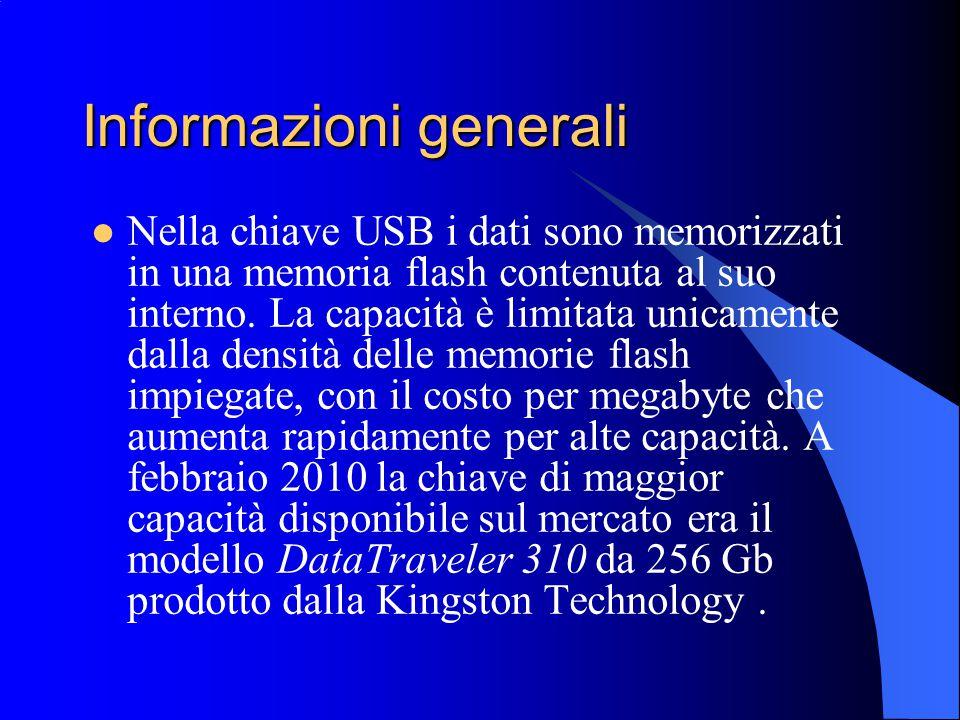 Informazioni generali Nella chiave USB i dati sono memorizzati in una memoria flash contenuta al suo interno. La capacità è limitata unicamente dalla