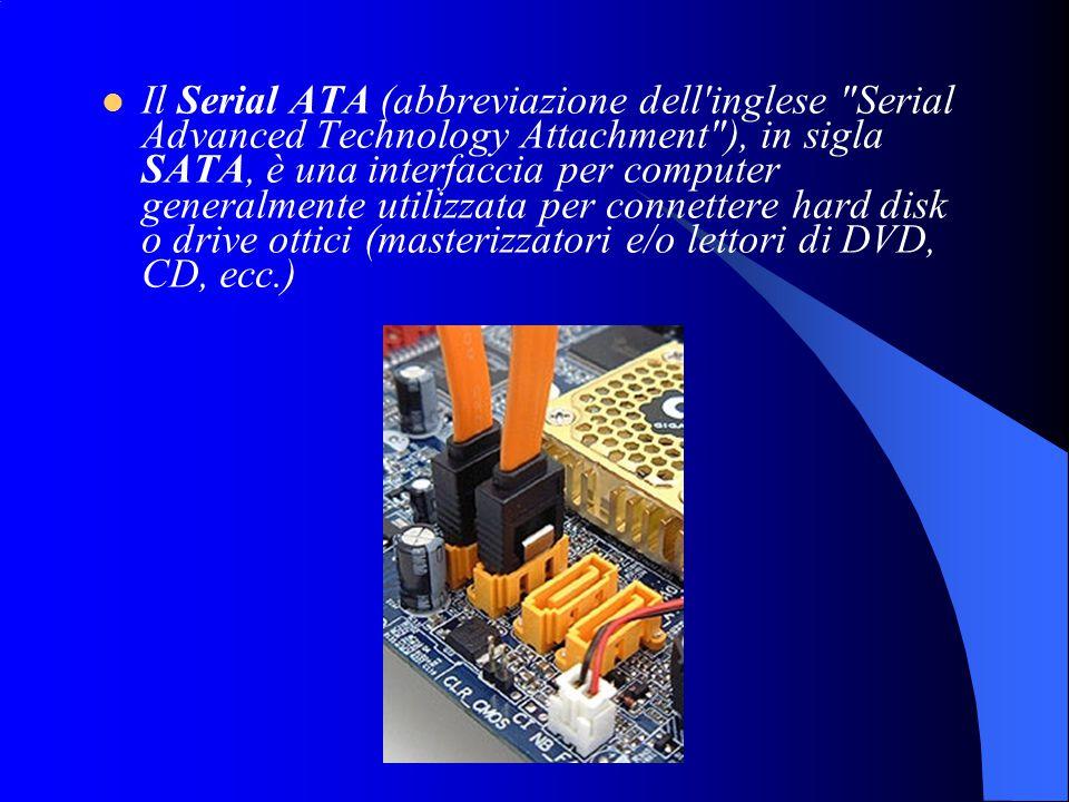Il Serial ATA (abbreviazione dell inglese Serial Advanced Technology Attachment ), in sigla SATA, è una interfaccia per computer generalmente utilizzata per connettere hard disk o drive ottici (masterizzatori e/o lettori di DVD, CD, ecc.)