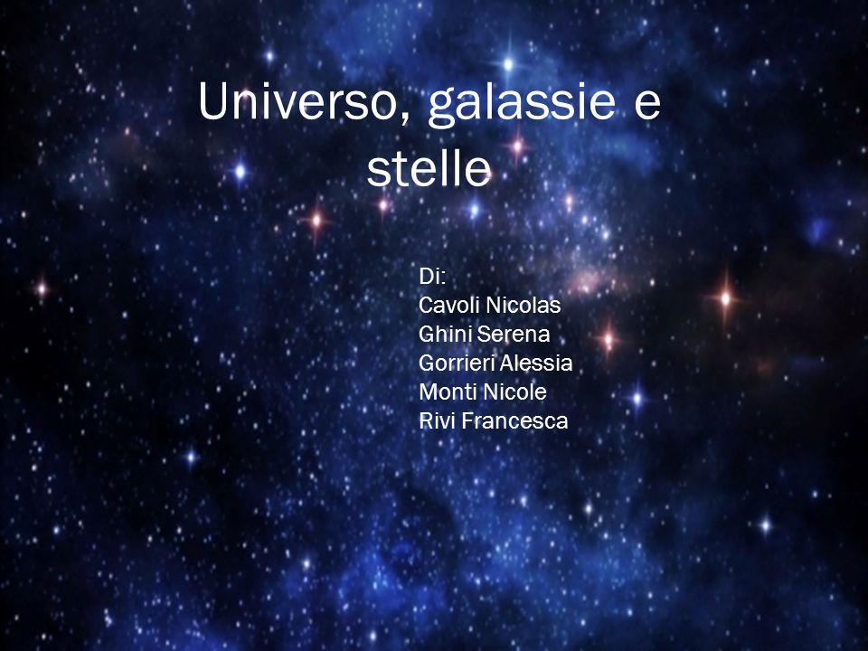 Universo, galassie e stelle Di: Cavoli Nicolas Ghini Serena Gorrieri Alessia Monti Nicole Rivi Francesca